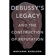 Debussy's Legacy and the Construction of Reputation