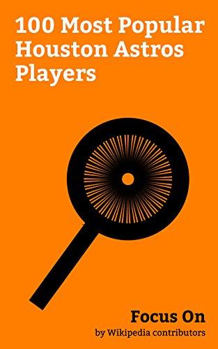 Focus On: 100 Most Popular Houston Astros Players: Randy Johnson, Iván Rodríguez, Roger Clemens, Carlos Beltrán, Jeff Bagwell, Curt Schilling, Rick Ankiel, ... Carlos Correa, etc. (English Edition) -