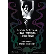 The Seven Addictions and Five Professions of Anita Berber: Weimar Berlin's Priestess of Decadence
