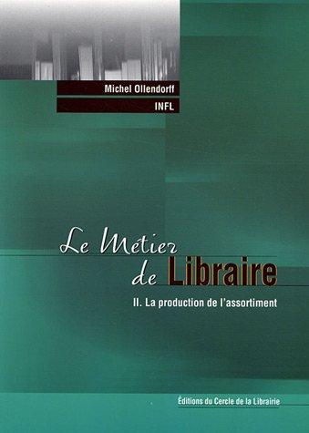 Le métier de libraire : Tome 2, La production de l'assortiment