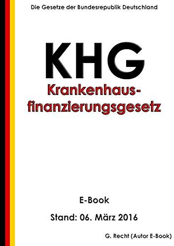 Gesetz zur wirtschaftlichen Sicherung der Krankenhäuser und zur Regelung der Krankenhauspflegesätze (Krankenhausfinanzierungsgesetz - KHG) - E-Book - Stand: 06. März 2016