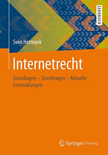 Internetrecht: Grundlagen - Streitfragen - Aktuelle Entwicklungen