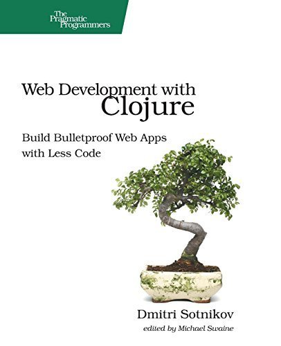 Web Development with Clojure: Build Bulletproof Web Apps with Less Code by Sotnikov, Dmitri (2014) Paperback