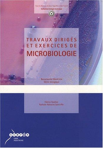 Travaux dirigés et exercices de microbiologie : Bac Biochimie Génie biologique par Fabrice Gaubiac