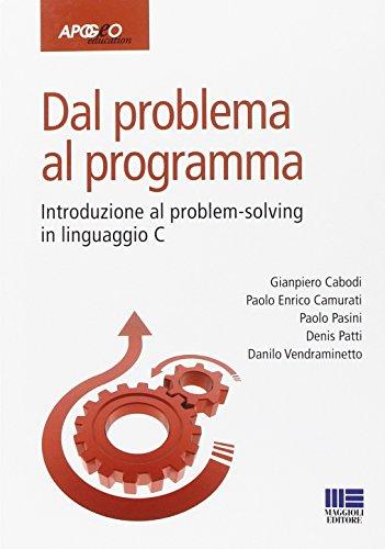 Dal problema al programma. Introduzione al problem solving in linguaggio C