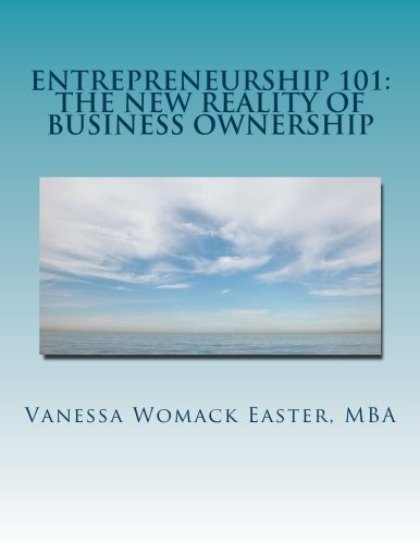 Entrepreneurship 101: The NEW Reality of Business Ownership: An Interactive Workbook for Would Be Entrepreneurs