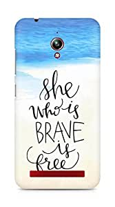 AMEZ she who is brave is free Back Cover For Asus Zenfone Go ZC500TG