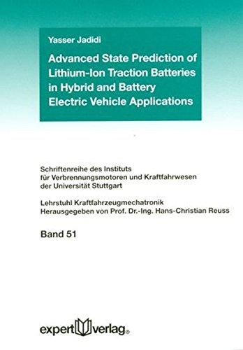 Advanced State Prediction of Lithium-Ion Traction Batteries in Hybrid and Battery Electric Vehicle Applications (Schriftenreihe des Instituts für und Kraftfahrwesen der Universitut Stuttgart) - Verbrennungsmotoren