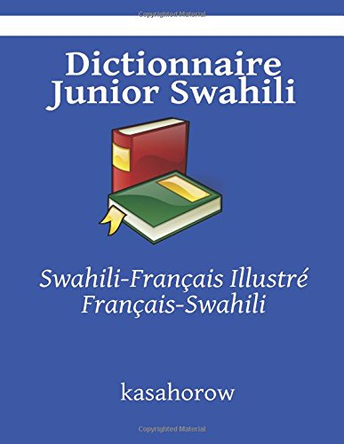 Dictionnaire Junior Swahili: Swahili-Français Illustré, Français-Swahili par kasahorow