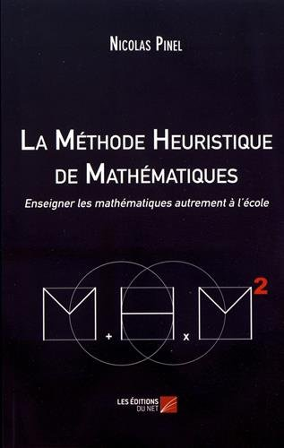 La Méthode Heuristique de Mathématiques - Enseigner les mathématiques autrement à l'école par Nicolas Pinel