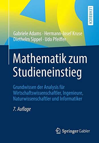 Mathematik zum Studieneinstieg: Grundwissen der Analysis für Wirtschaftswissenschaftler, Ingenieure, Naturwissenschaftler und Informatiker (Springer-lehrbuch)