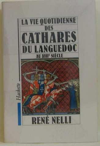 La Vie quotidienne des cathares du Languedoc au XIIIe siècle (La Vie quotidienne) par René Nelli