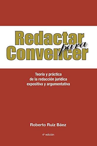 Redactar para Convencer: Teoría y práctica de la redacción jurídica expositiva y argumentativa