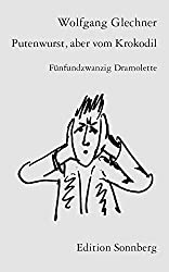 Putenwurst, aber vom Krokodil: Fünfundzwanzig Dramolette