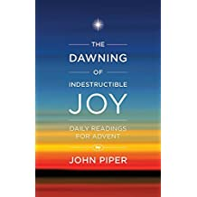The Dawning of Indestructible Joy by John Piper (2014-09-19)