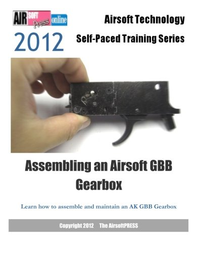 Assembling an Airsoft Gbb Gearbox: Learn How to Assemble and Maintain an Ak Gbb Gearbox