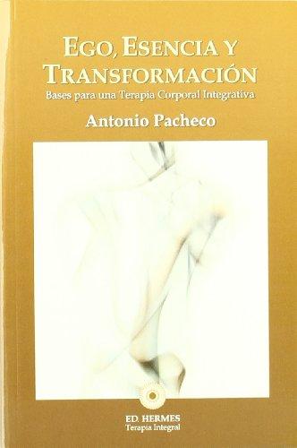 Descargar Libro Ego, esencia y transformación: bases para una terapia corporal integrativa de Antonio Pacheco Fuentes