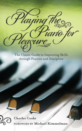 Playing the Piano for Pleasure: The Classic Guide to Improving Skills Through Practice and Discipline (English Edition) por Charles Cooke