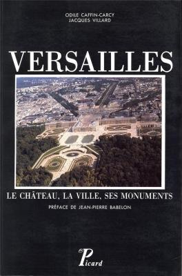 Versailles: Le château, la ville, ses m...