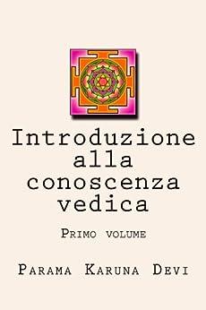 Introduzione alla conoscenza vedica, primo volume di [Devi, Parama]