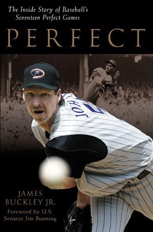 perfect-the-inside-story-of-baseballs-seventeen-perfect-games-james-buckley-jr-foreword-by-us-senato