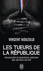 Les tueurs de la République - Assassinats et opérations spéciales des services secrets de Vincent Nouzille