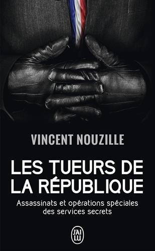 Les tueurs de la République : Assassinats et opérations spéciales des services secrets par Vincent Nouzille