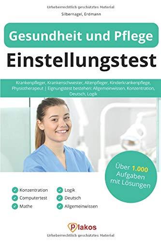 Gesundheit und Pflege Einstellungstest: Krankenpfleger, Krankenschwester, Altenpfleger, Kinderkrankenpflege, Physiotherapeut | Eignungstest bestehen: Allgemeinwissen, Konzentration, Deutsch, Logik
