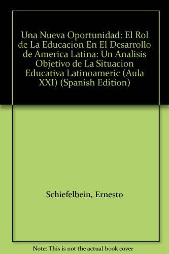 Una Nueva Oportunidad: El Rol de La Educacion En El Desarrollo de America Latina: Un Analisis Objetivo de La Situacion Educativa Latinoameric