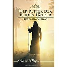 Der Retter der Beiden Lander: Der geheime Auftrag (Der Retter der Beiden Länder, Band 1)