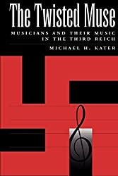 The Twisted Muse: Musicians and Their Music in the Third Reich by Kater, Michael H. (1999) Taschenbuch