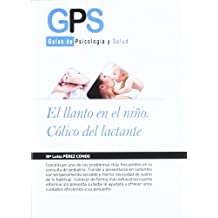 El llanto en el nino / The Crying Child: Colico del lactante / Infant Colic (Guias De Psicologia Y Salud / Psychology and Health Guides)