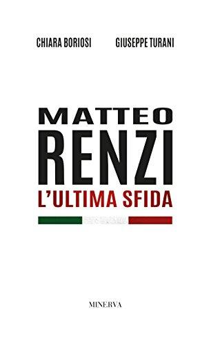 Matteo Renzi. L'ultima sfida
