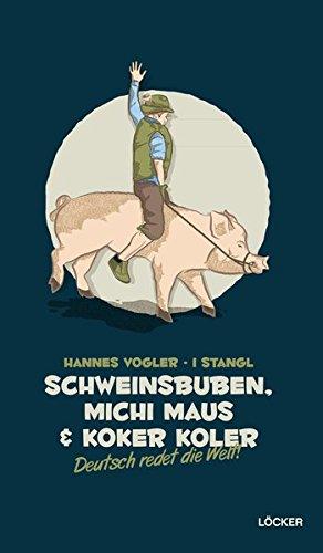 Schweinsbuben, Michi Maus und Koker Koler: Deutsch redet die Welt!