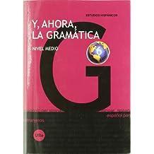 Y, ahora, la gramática 6. Nivel medio (ESPAÑOL PARA EXTRANJEROS)