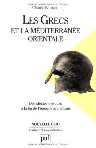 Les Grecs et la Méditerranée orientale : Des siècles obscurs à la fin de l'époque archaïque