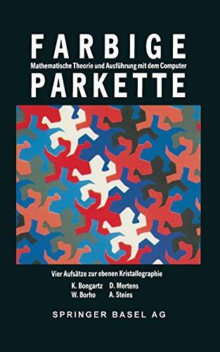 Farbige Parkette - mathematische Theorie und Ausführung mit dem Computer: 4 Aufsätze Zur Ebenen Kristallographie (Mathematische Miniaturen): ... (Mathematische Miniaturen (4), Band 4)