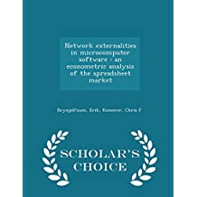 Network Externalities in Microcomputer Software: An Econometric Analysis of the Spreadsheet Market - Scholar's Choice Edition