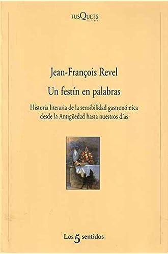 Un Festín En Palabras: Historia Literaria De La Sensibilidad Gastronómica Desde La Antigüedad Hasta Nuestros Días