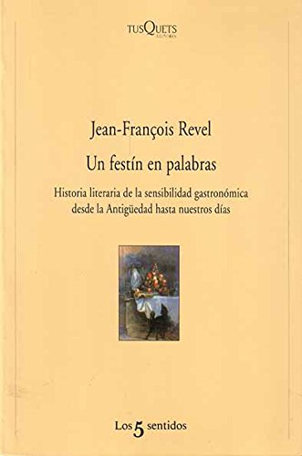 Descargar Libro Un festín en palabras: Historia literaria de la sensibilidad gastronómica desde la antigüedad hasta nuestros días (Los Cinco Sentidos) de Jean François Revel