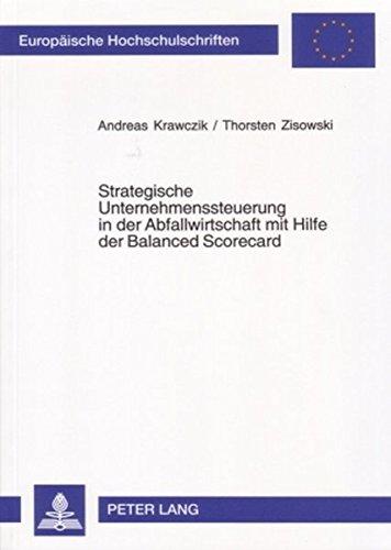 Strategische Unternehmenssteuerung in der Abfallwirtschaft mit Hilfe der Balanced Scorecard (Europäische Hochschulschriften / European University Studies / Publications Universitaires Européennes)