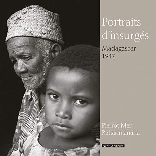 Portraits d'insurgés, Madagascar 1947 par Raharimanana, Pierrot Men