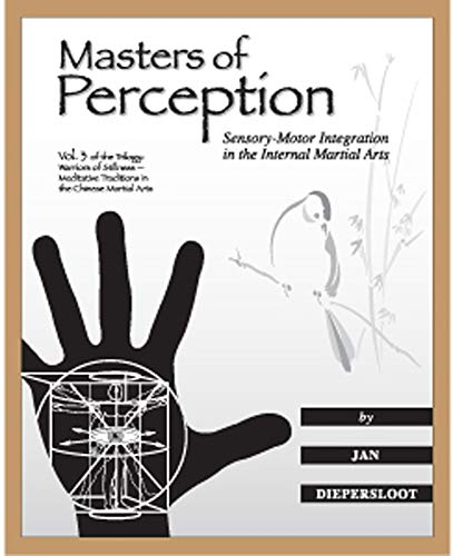 Masters of Perception: Sensory-Motor Integration in the Internal Martial Arts (Warriors of Stillness Trilogy, Band 3)