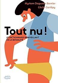Tout nu ! : Le dictionnaire bienveillant de la sexualité par Cécile Gariépy