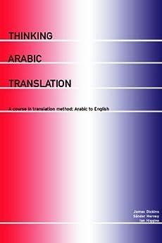 Thinking Arabic Translation: A Course in Translation Method: Arabic to English: Course Book (Thinking Translation) von [Dickins, James, Hervey, Sándor, Higgins, Ian]