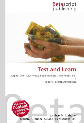 Test and Learn: Capital One, CEO, Wawa Food Markets, Kraft Foods, Pier 1 Imports, Search Advertising