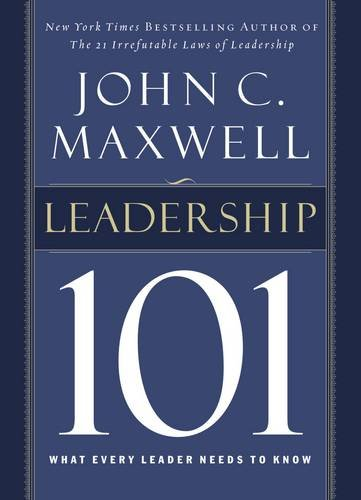 Leadership 101: What Every Leader Needs to Know (101 Series) por John C. Maxwell