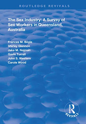 The Sex Industry:  A Survey of Sex Workers in Queensland, Australia (Routledge Revivals) (English Edition) (Sex-industrie)