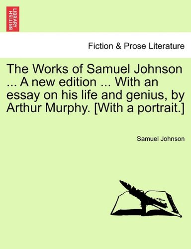 The Works of Samuel Johnson ... A new edition ... With an essay on his life and genius, by Arthur Murphy. [With a portrait.]