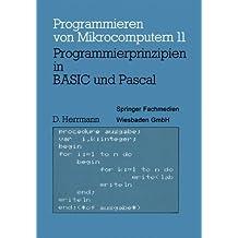 Programmierprinzipien in BASIC und Pascal: Mit 12 BASIC- und 13 Pascal-Programmen (Programmieren von Mikrocomputern)